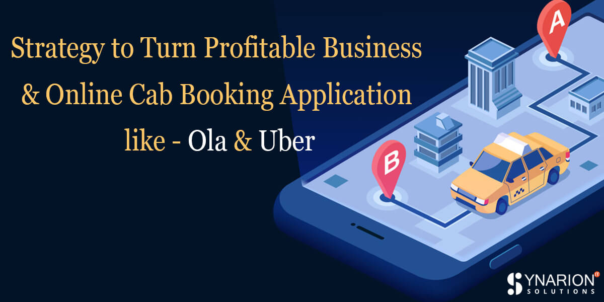 Strategy to Turn Profitable Business With Online Cab Booking Application like- Ola and Uber