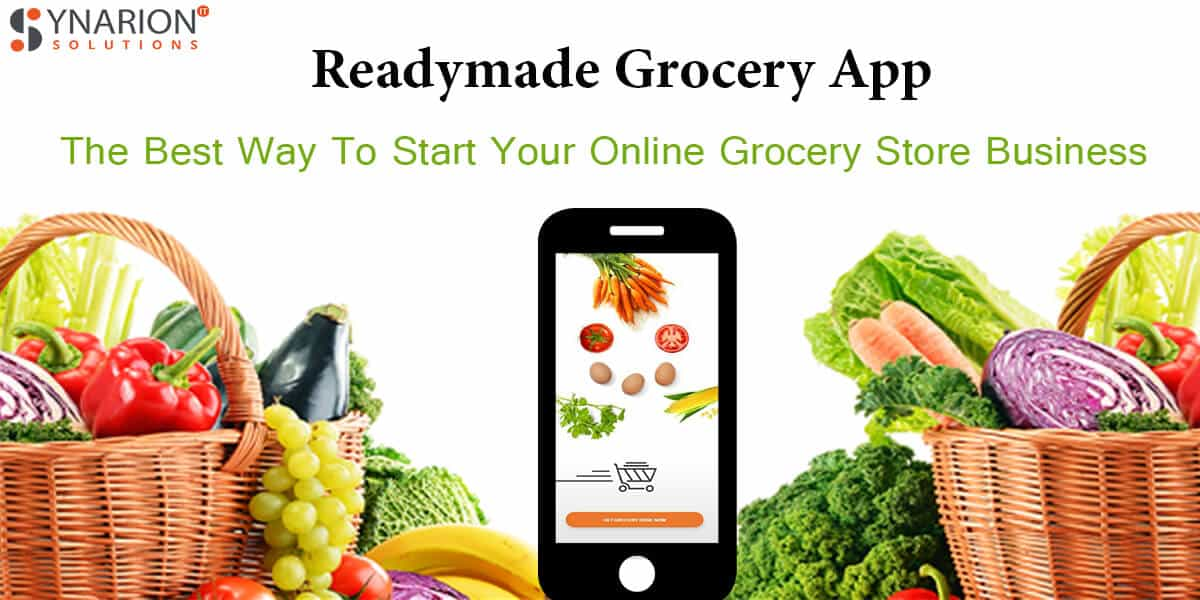 Readymade Grocery App The Best Way To Start Your Online Grocery Store Business