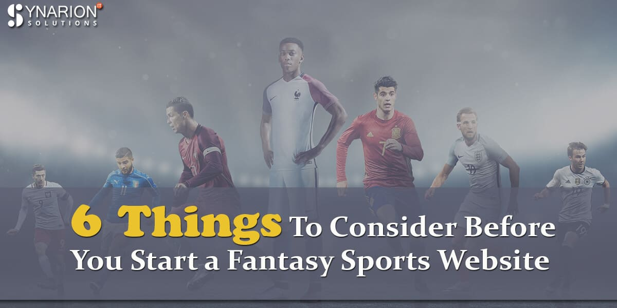 6 Things to Consider Before You Start a Fantasy Sports Website
