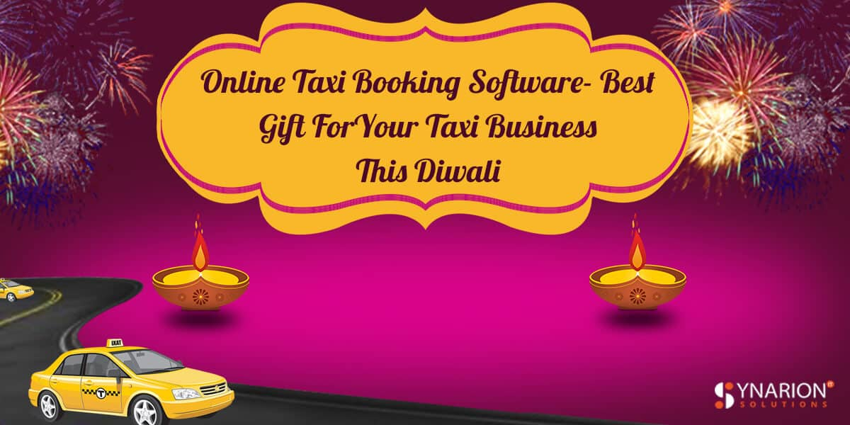 Online Taxi Booking Software- Best Gift For Your Taxi Business This Diwali