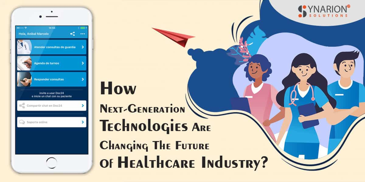 How Next - Generation Technologies are Changing The Future of Healthcare Industry
