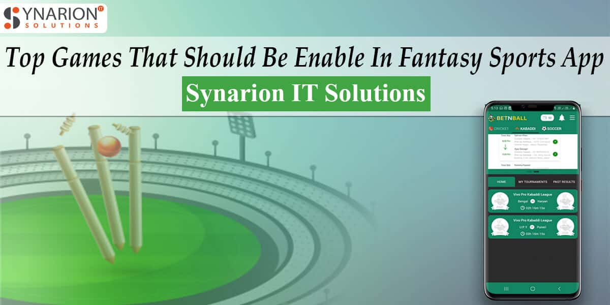 Top Games That Should Be Enable In Fantasy Sports App- Synarion IT Solutions
