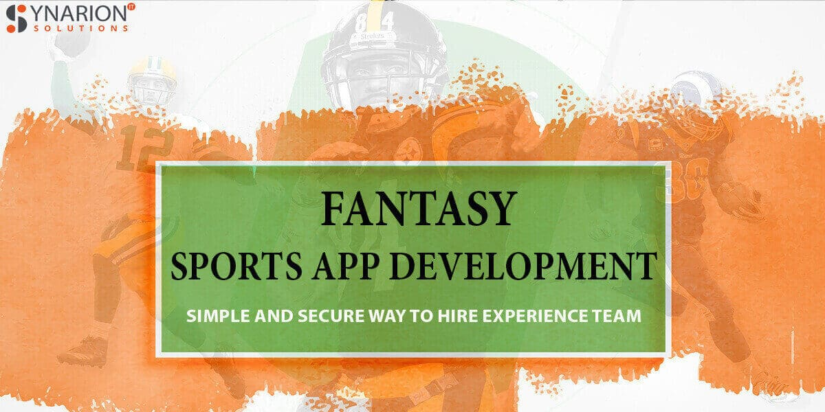 Fantasy Sports App Development: Simple and Secure Way to Hire Experience Team