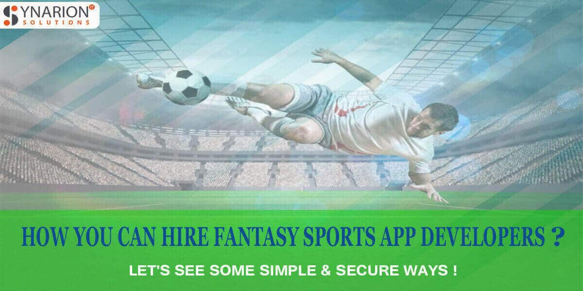 How You Can Hire Fantasy Sports APP Developers Let's See Some Simple Secure ways!