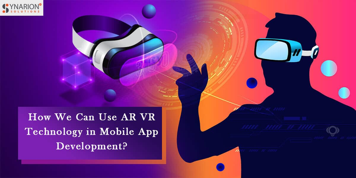 How We Can Use AR VR Technology in Mobile App Development