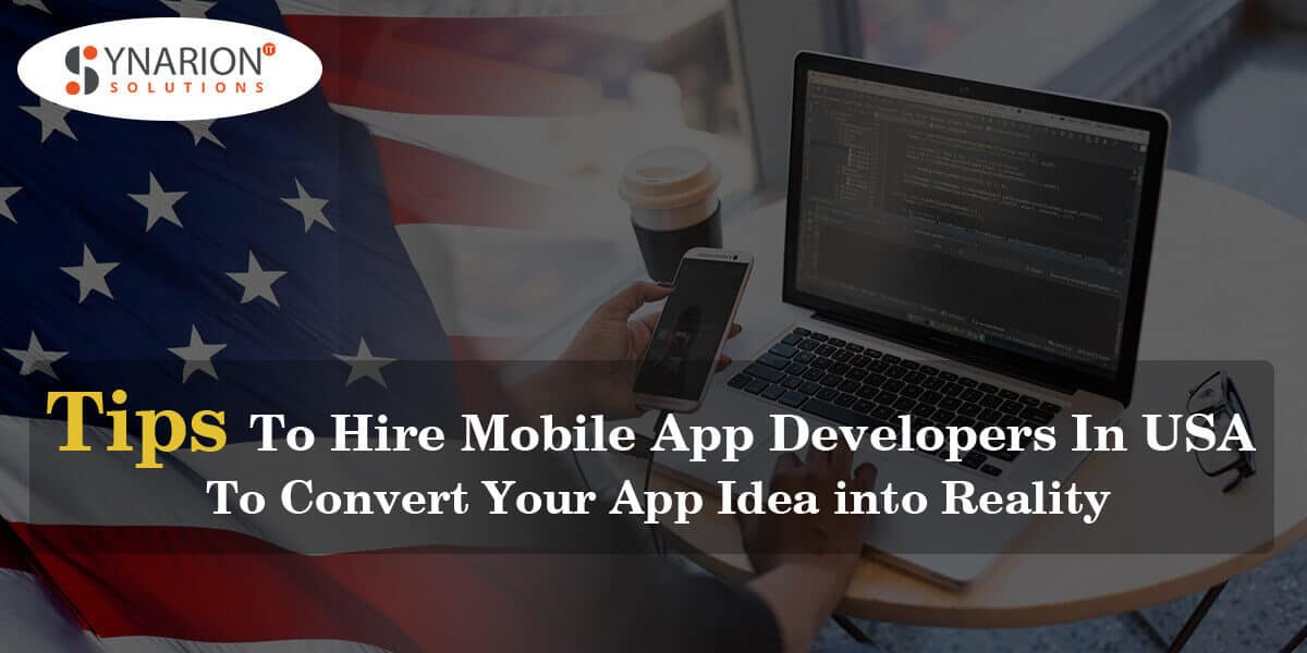 Tips to hire mobile app developers in USA to convert your app idea into reality