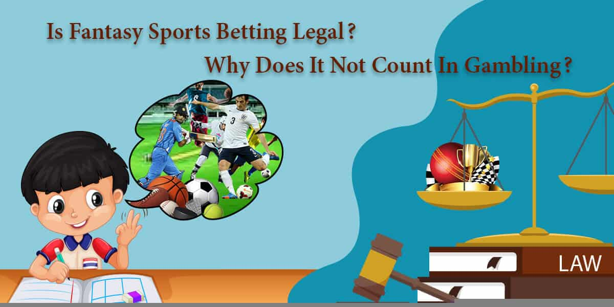 Is Fantasy Sports Betting Legal? Why Does It Not Count In Gambling?