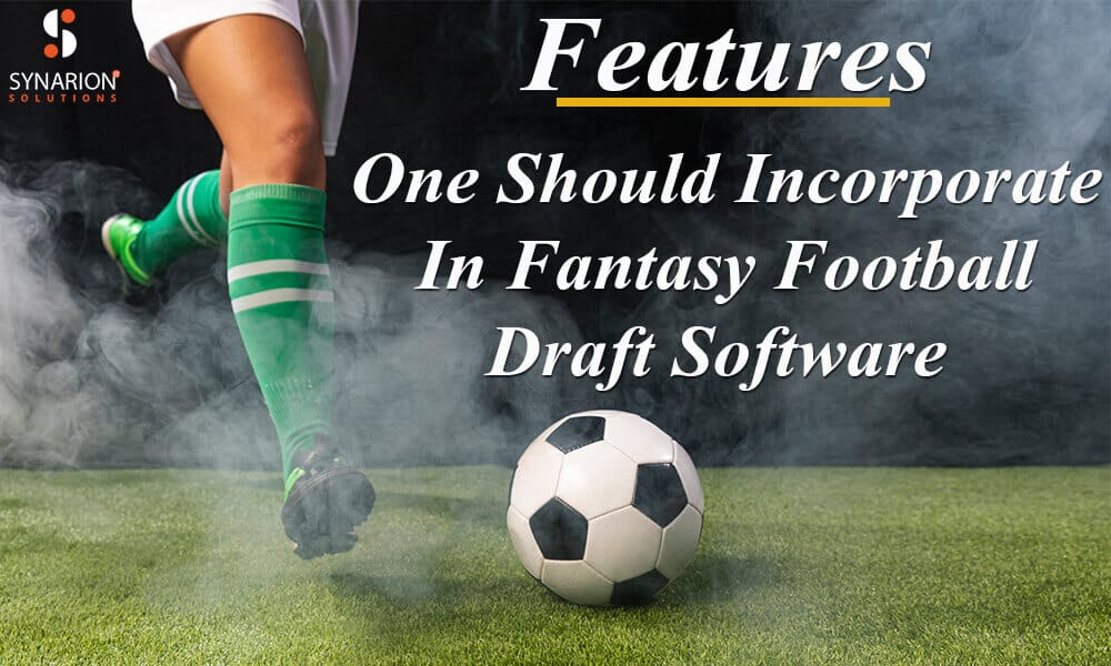 Features One Should Incorporate In Fantasy Football Draft Software