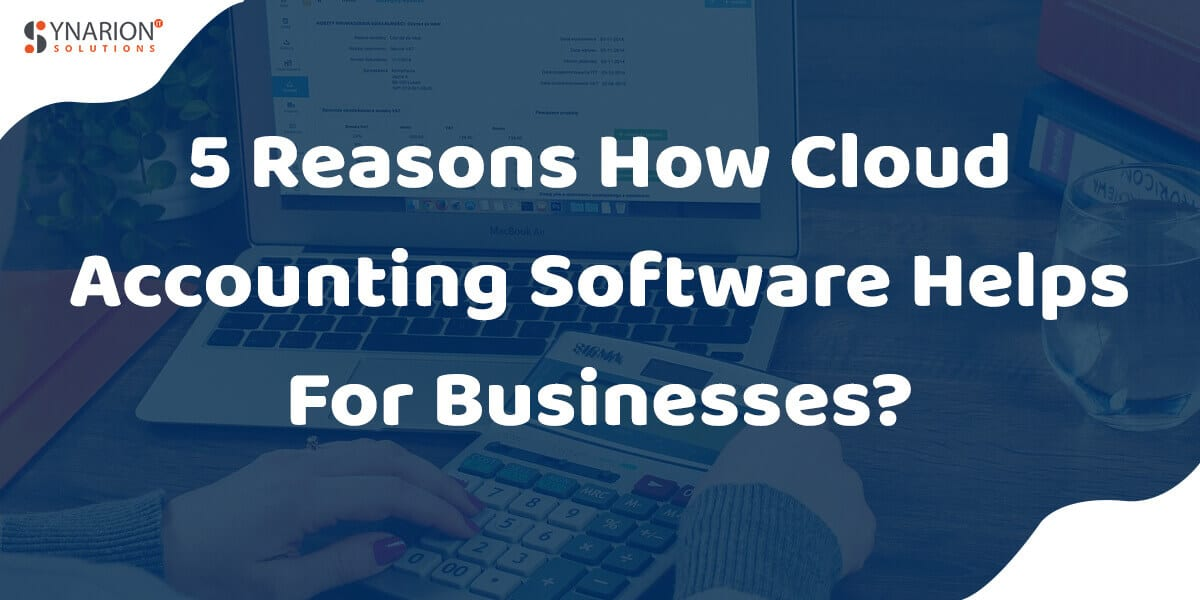 5 Reasons How Cloud Accounting Software Helps For Businesses?