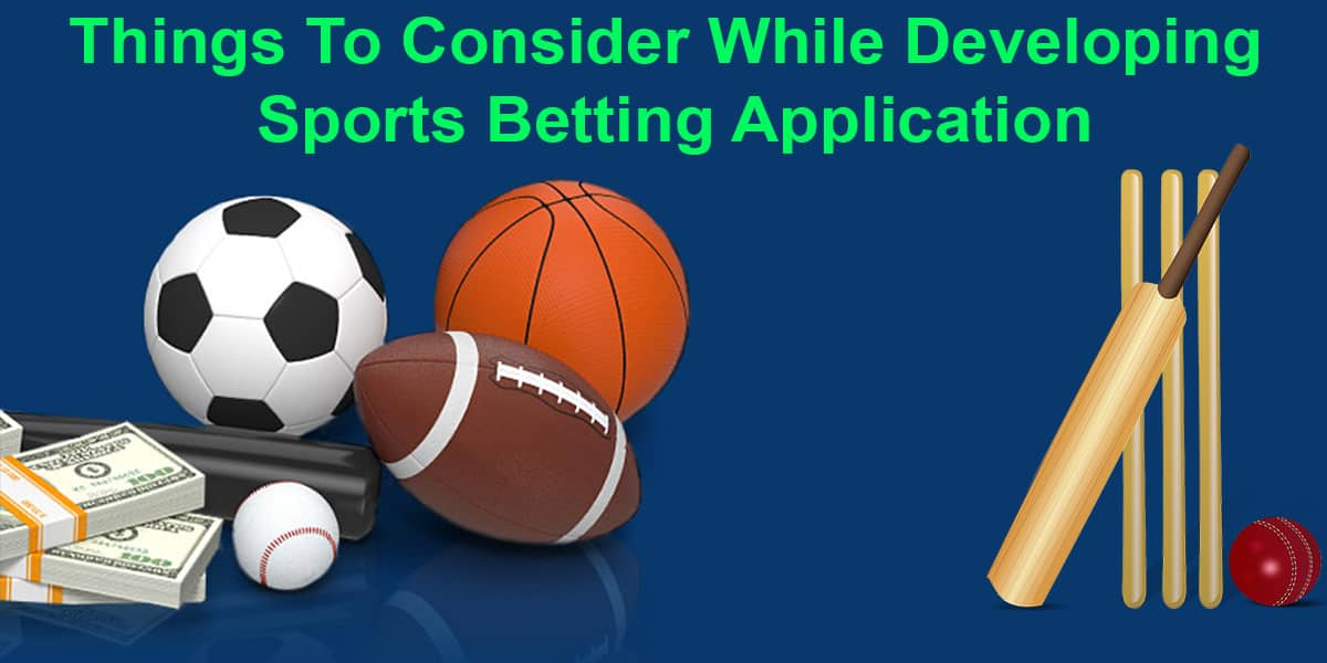 Things To Consider While Developing Sports Betting Application