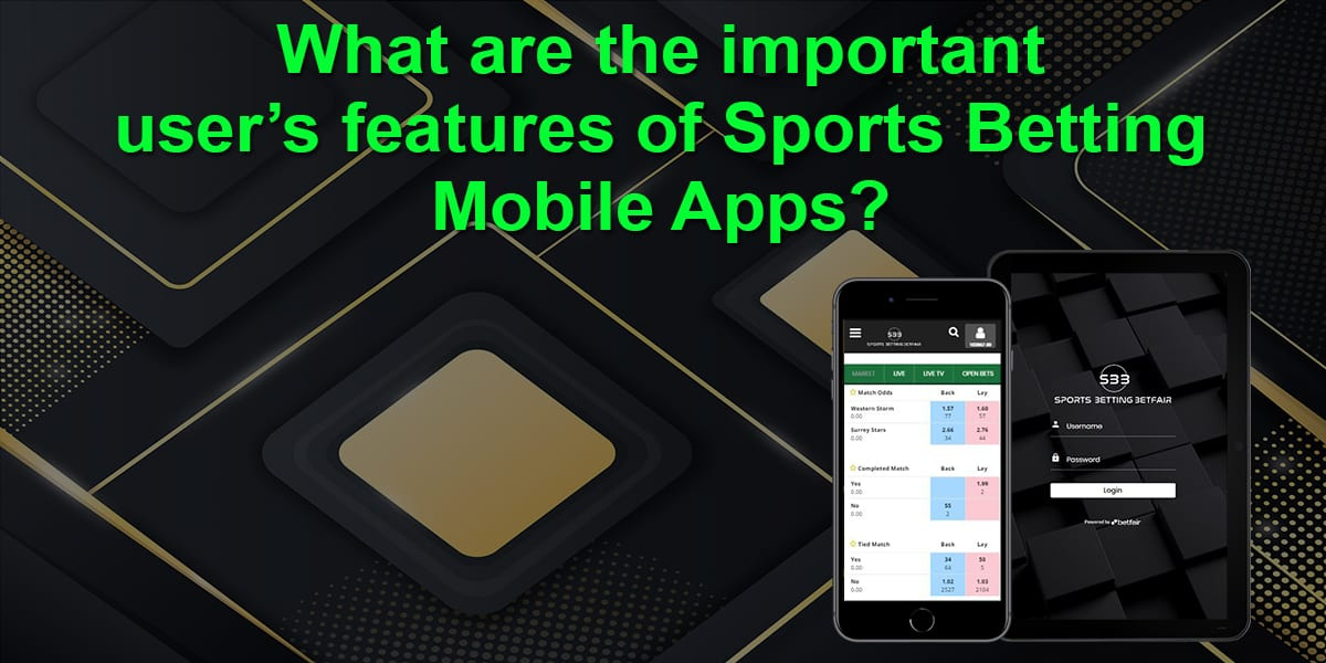 What are the important user's features of Sports Betting Mobile Apps