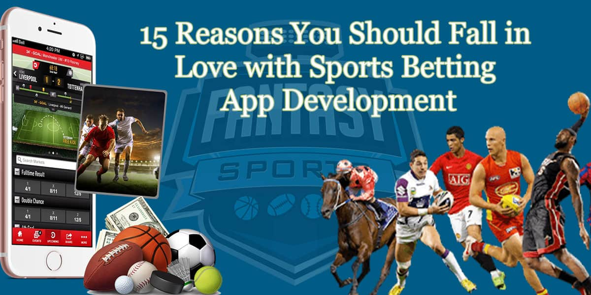 15 Reasons You Should Fall in Love with Sports Betting App Development