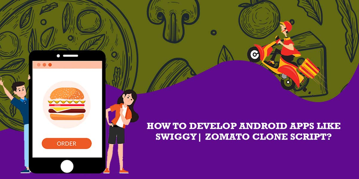 HOW TO DEVELOP ANDROID APPS LIKE SWIGGY | ZOMATO CLONE SCRIPT?