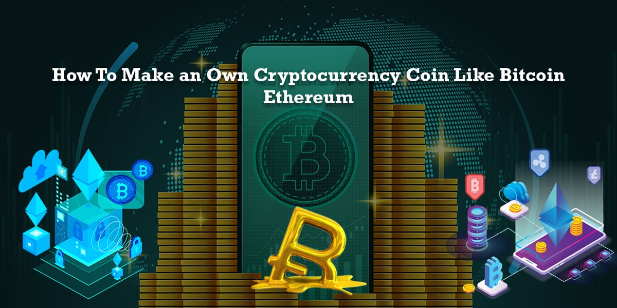 How to Make Your Own Cryptocurrency Coin Like Bitcoin/Ethereum?