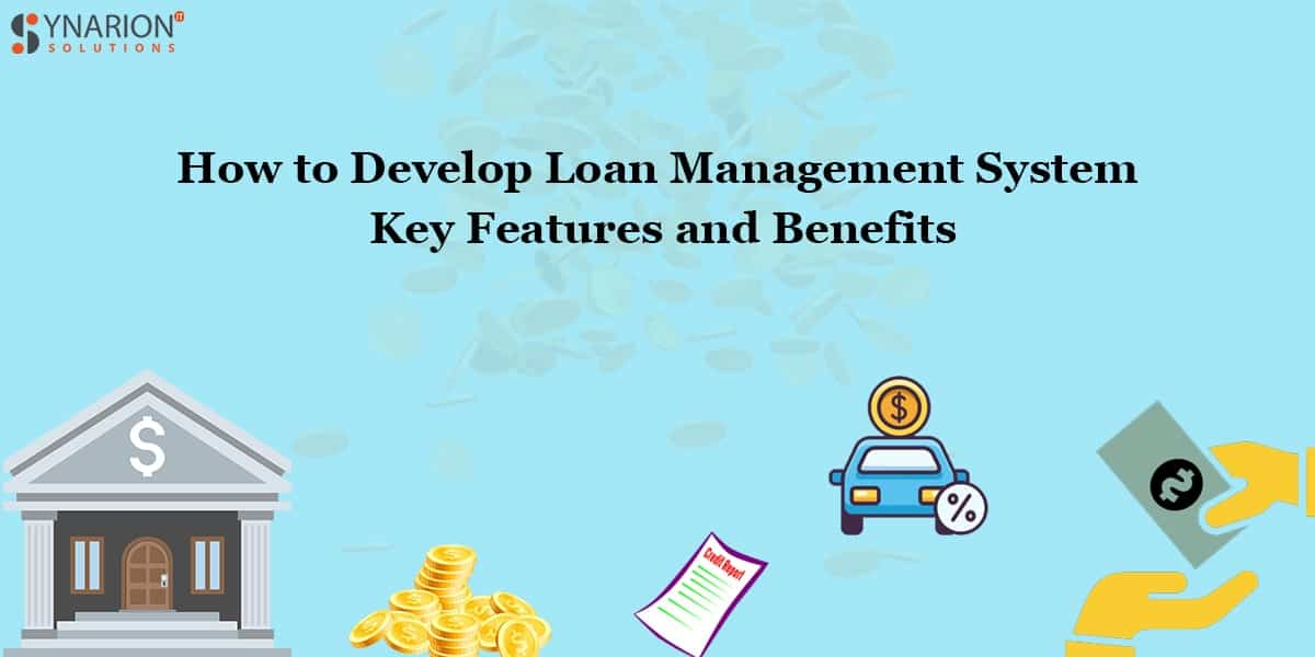 How to Develop Loan Management System? Key Features and Benefits