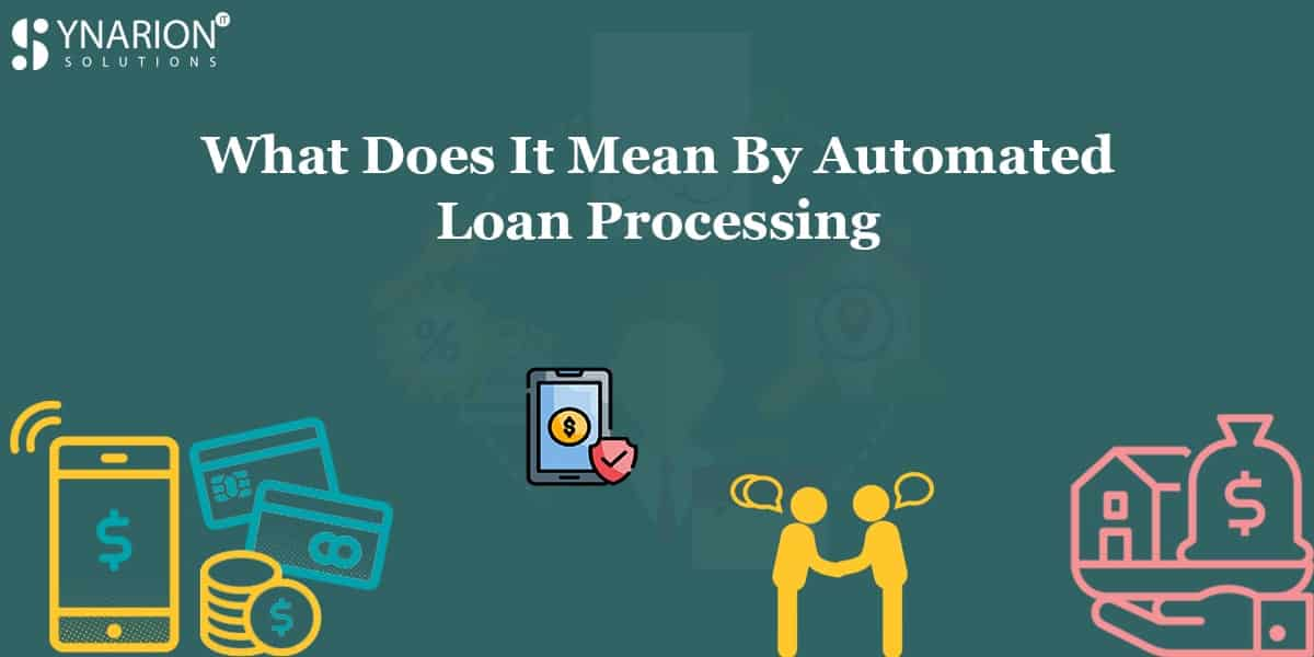 What Does It Mean by Automated Loan Processing