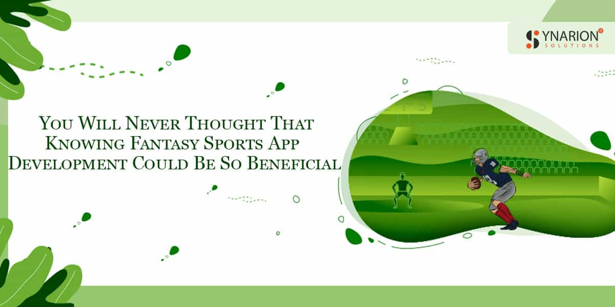 You Will Never Thought That Knowing Fantasy Sports App Development Could Be So Beneficial