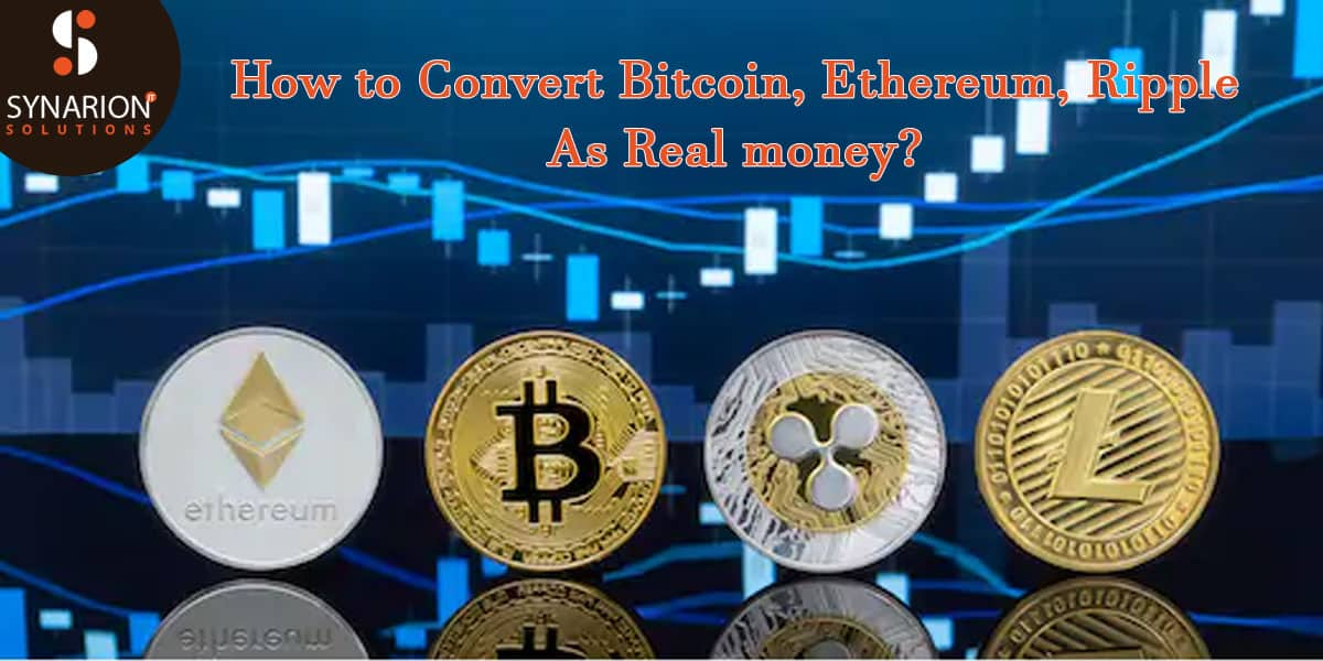 How to Convert Bitcoin, Ethereum, Ripple As Real money?
