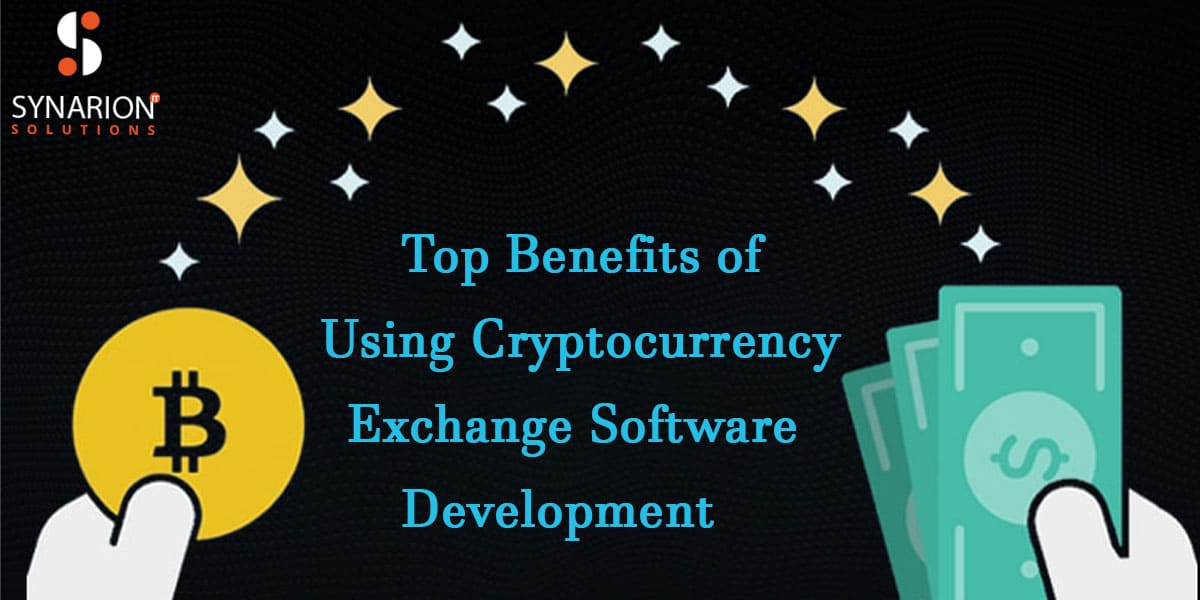Top Benefits Of Using Cryptocurrency Exchange Software Development