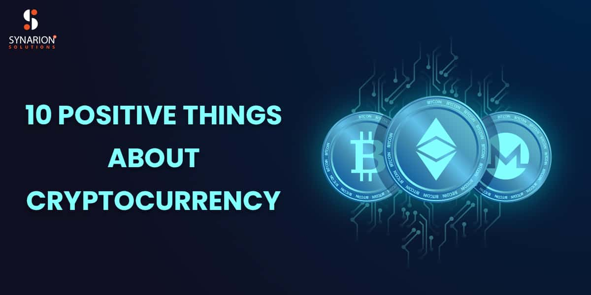 Top 10 POSITIVE THINGS ABOUT CRYPTOCURRENCY