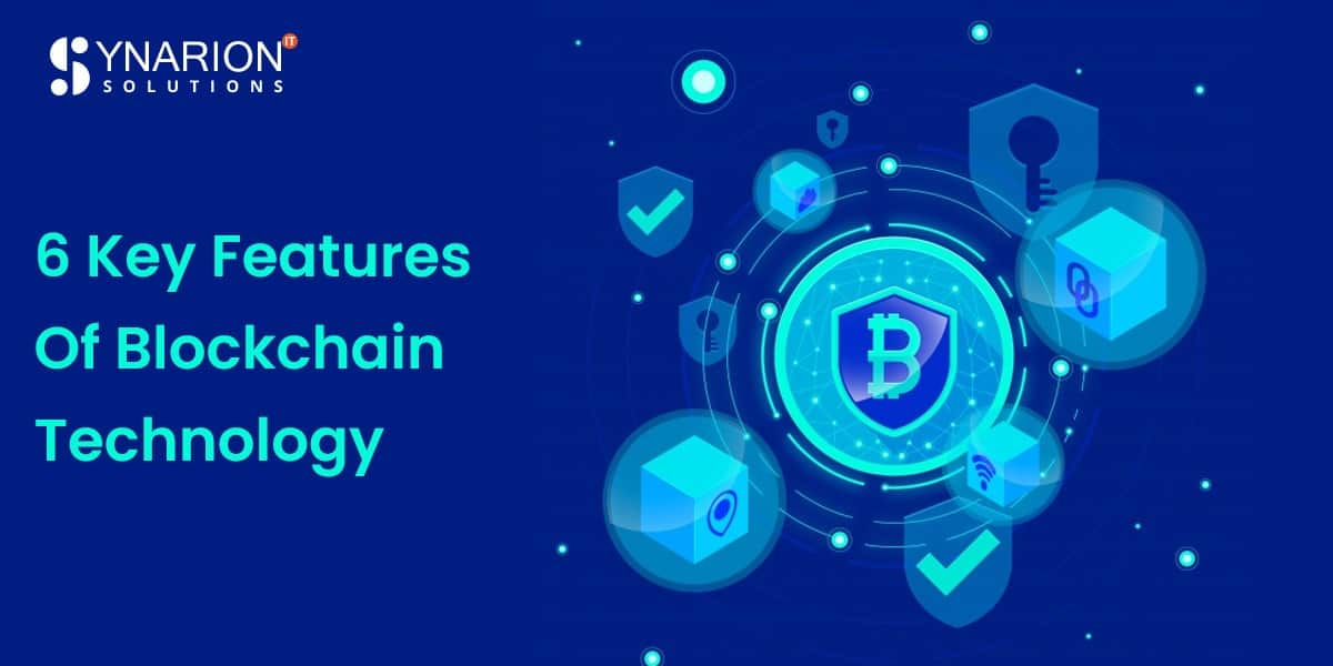 6 Key Features of Blockchain Technology