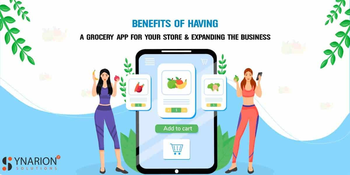 Benefits of having a Grocery App for your Store & Expanding the Business