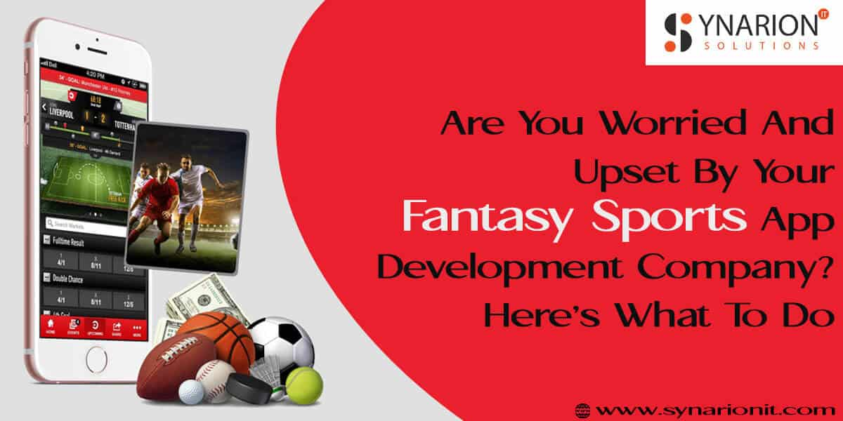 Are You Worried And Upset By Your Fantasy Sports App Development Company? Here's What To Do