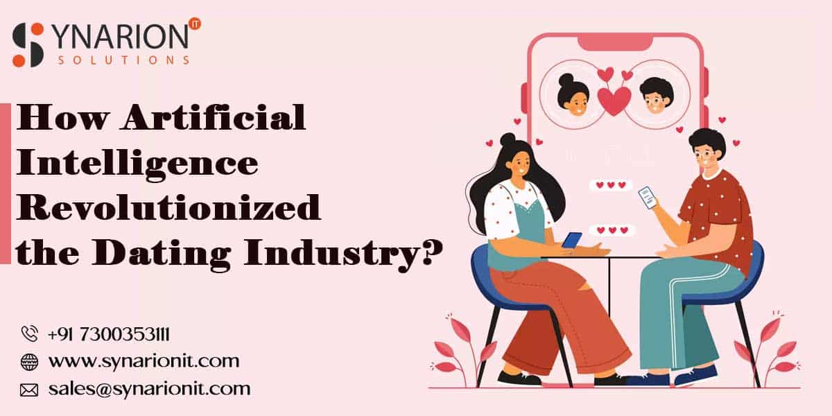 How Artificial Intelligence Revolutionized the Dating Industry?