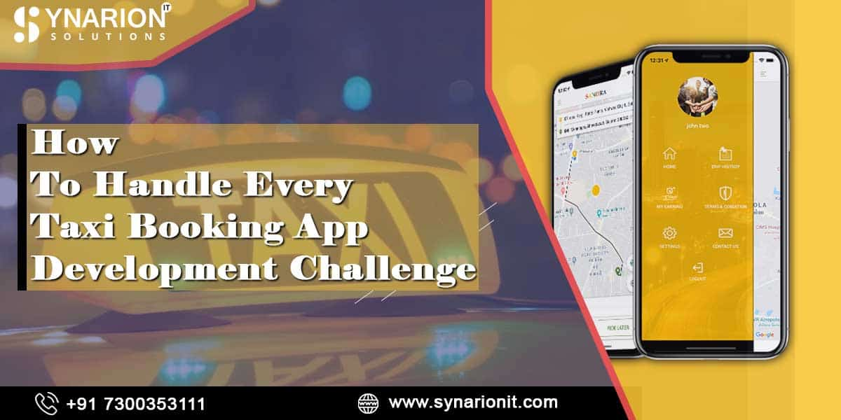 How To Handle Every Taxi Booking App Development Challenge With Ease Using These Tips
