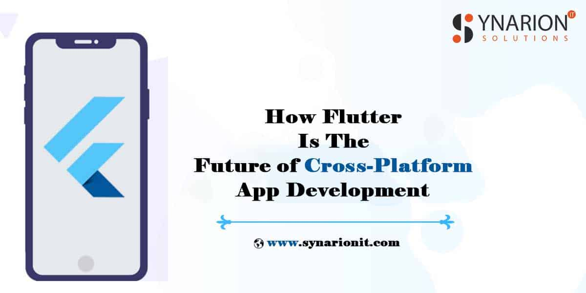 How Flutter Is The Future of Cross-Platform App Development