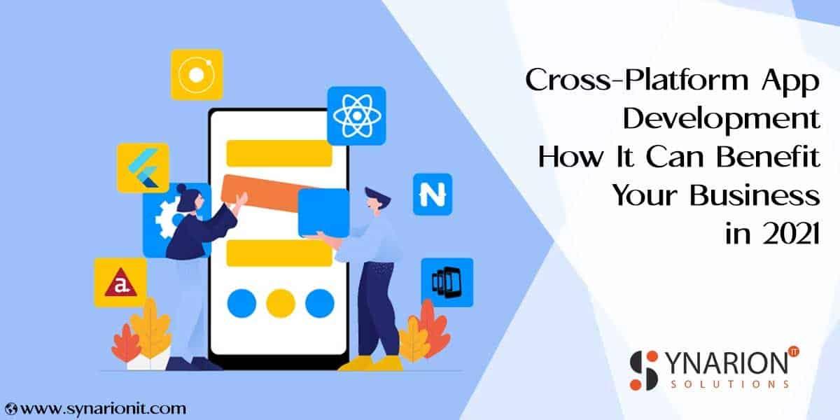 Cross-Platform App Development How It Can Benefit Your Business in 2021
