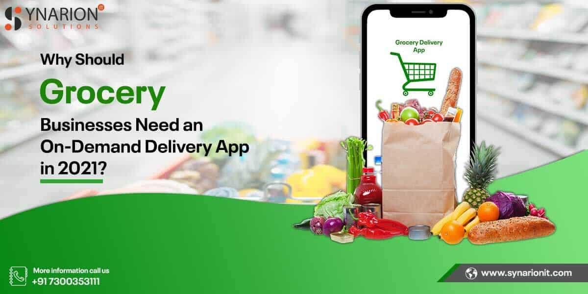 Why Should Grocery Businesses Need an On-Demand Delivery App in 2021?