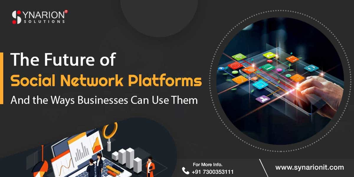 The Future of Social Network Platforms and the Ways Businesses Can Use Them
