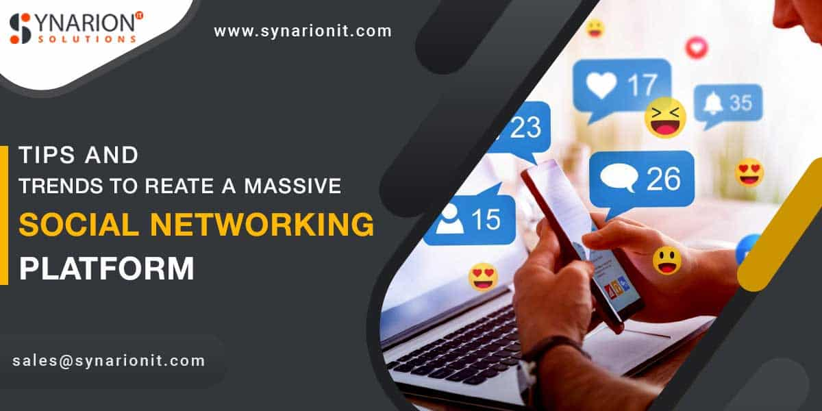 Tips and Trends to Create A Massive Social Networking Platform