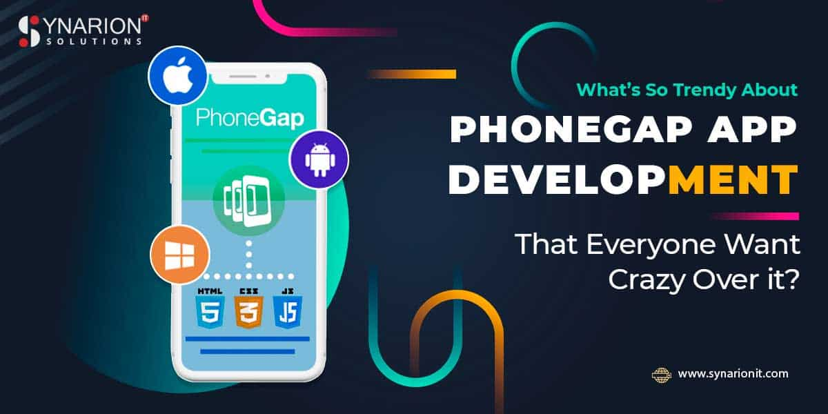 What's So Trendy About PhoneGap App Development That Everyone Went Crazy Over It?
