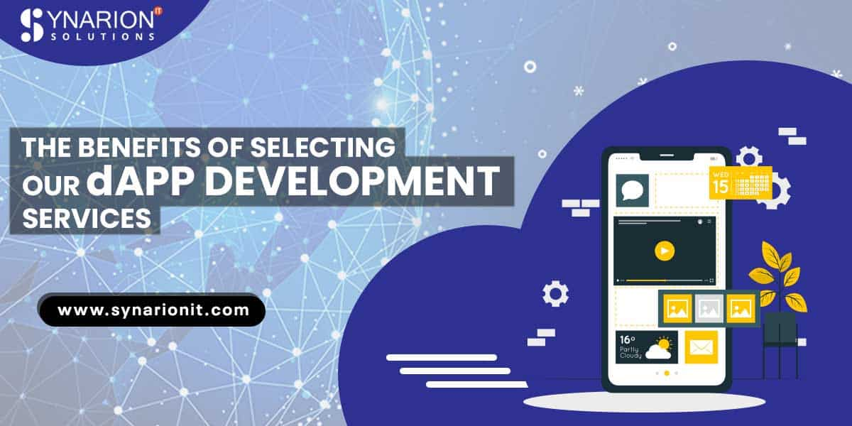 THE BENEFITS OF SELECTING OUR dAPP DEVELOPMENT SERVICES